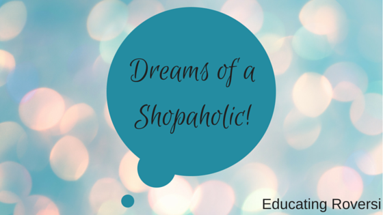 Dreams of a Shopaholic!